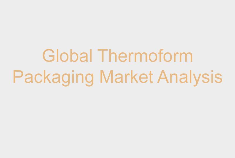 global_thermoforming_packaging_market_analysis