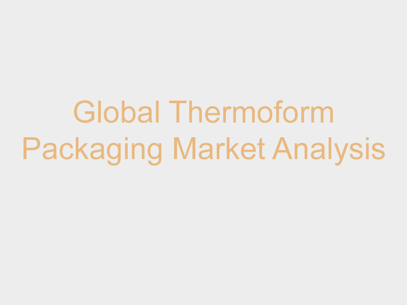 global_thermoforming_packaging_market_analysis